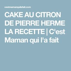 CAKE AU CITRON DE PIERRE HERME LA RECETTE | C'est Maman qui l'a fait