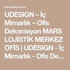 UDESIGN – İç Mimarlık – Ofis Dekorasyon MARS LOJİSTİK MERKEZ OFİS | UDESIGN - İç Mimarlık - Ofis Dekorasyon