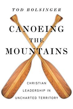 Canoeing the Mountains: Christian Leadership in Uncharted...
