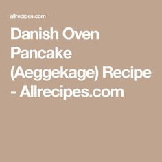 Danish Oven Pancake (Aeggekage) Recipe - Allrecipes.com