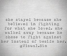 She stayed because.... She walked away because...