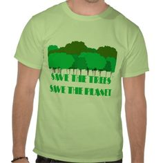 SAVE THE TREES SAVE THE PLANET T SHIRT