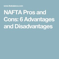 NAFTA Pros and Cons: 6 Advantages and Disadvantages