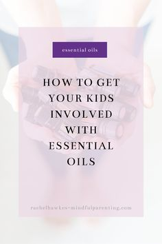 How to safely get your children involved in using essential oils every day. A step by step approach to helping your kids become aware of how essential oils can benefit their health.