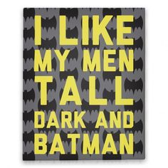 I Like My Men Tall Dark And Batman Canvas Print | HUMAN