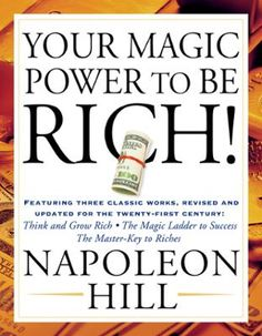 Your Magic Power to be Rich! by Napoleon Hill, Click to Start Reading eBook, The ultimate all-in-one prosperity bible, featuring updated editions of the greatest works by the cha