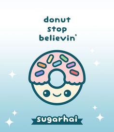 Super cute donut quote. Donut stop believin'