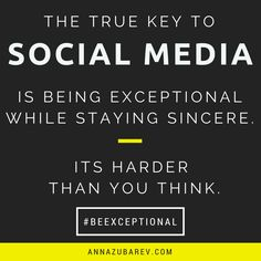 The True Key to Social Media is being exceptional while staying sincere.  #SocialMediaQuote #QuoteoftheDay #HustleHard