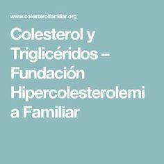 Colesterol y Triglicéridos – Fundación Hipercolesterolemia Familiar