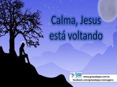 CALMA, JESUS ESTÁ VOLTANDO | Gotas de Paz