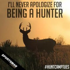 never apologize for being a hunter Hunting Shop, Hunting Humor, Hunting Quotes, Hunting Girls, Archery Hunting, Deer Hunting, Hunting Stuff, Hunting Cabin, Outdoor Life