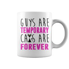 Guys Are Temporary Cats are Forever Mug Funny, Cute and Clever Cat Quotes, Sayings, T-Shirts, Hoodies, Tees, Tank Tops, Coffee Mugs, Gifts