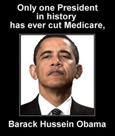 Fact:   Only one President in history has ever cut Medicare... Barack Hussein Obama.   He cut Medicare by $ 500 BILLION dollars to help fund ObamaCare, and then 'double-counted' the money to make ObamaCare appear to be 'revenue neutral'.
