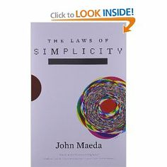 "Via a post from Beth about simplicity. Overhaul in her house and used a quote from this book. ""Simplicity is about subtracting the obvious and adding the meaningful."" Need to make simplicity part of our everyday lives in order to get it in our work lives."