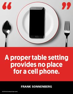 """A proper table setting provides no place for a cell phone."" ~ Frank Sonnenberg #FrankSonnenberg #PersonalGrowth #personalDevelopment #MoralCharacter #RoleModel #SocialMedia #CharacterEducation #TableManners #Mobile #Etiquette #Manners #CellPhone"