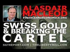 SWISS GOLD & BREAKING THE CARTEL -- Alasdair Macleod