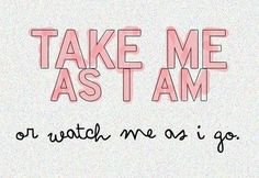 Take me or let me go. #self #esteem