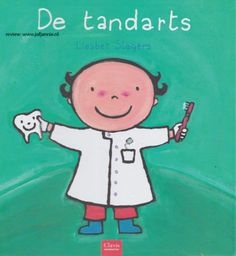 De tandarts van Liesbet Slegers. Leuk boek voor kinderen om het eerste tandartsbezoek met je kind voor te bereiden.