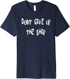 Amazon.com: Don't Give Up The Ship Tee Premium T-Shirt : Clothing, Shoes & Jewelry