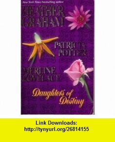 Daughters Of Destiny (9780373834815) Heather Graham, Patricia Potter, Merline Lovelace , ISBN-10: 0373834810  , ISBN-13: 978-0373834815 ,  , tutorials , pdf , ebook , torrent , downloads , rapidshare , filesonic , hotfile , megaupload , fileserve