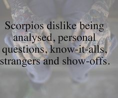 scorpios DO NOT like being analyzed :P | im in love with a scorpio