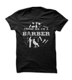 TRUST ME I'M A BARBER T-SHIRT. www.sunfrogshirts.com/Funny/Awesome-Barber-Shirt-z35d.html?3298 $19