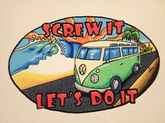 "Posca pen surf art.  ""Screw it let's do it"""