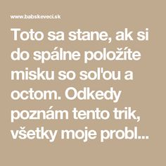 Toto sa stane, ak si do spálne položíte misku so soľou a octom. Odkedy poznám tento trik, všetky moje problémy sa vyriešili | Babské Veci Tarot, Better Day, Keto Diet For Beginners, Mindfulness Meditation, Natural Medicine, Home Remedies, Health And Beauty, Life Is Good, Healthy Lifestyle