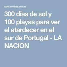 300 días de sol y 100 playas para ver el atardecer en el sur de Portugal - LA NACION