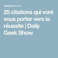 25 citations qui vont vous porter vers la réussite | Daily Geek Show