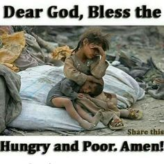 #Dear #God #Help the #Hungry and the #Poor #Use #as #your #instruments #of #mercy to #provide the #right #care for #them