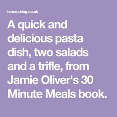 A quick and delicious pasta dish, two salads and a trifle, from Jamie Oliver's 30 Minute Meals book. Chocolate Cheese, Chocolate Icing, Rigatoni Recipes, Pasta Recipes, Jamie Oliver 30 Minute Meals, Mascarpone Cheese, Trifle, Cherry Tomatoes, Pasta Dishes