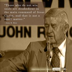 """Those who do not win souls are disobedient in the main command of Jesus Christ, and that is not a small matter."" - John R. Rice #command #witness #disobedient"