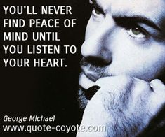 quotes - You'll never find peace of mind until you listen to your heart.