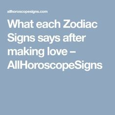 What each Zodiac Signs says after making love – AllHoroscopeSigns