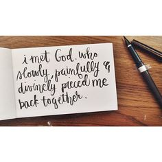 I met God, who slowly , painfully , and divinely pieced me back together.