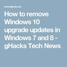How to remove Windows 10 upgrade updates in Windows 7 and 8 - gHacks Tech News