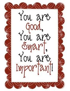 You are good, you are smart, you are important Great Quotes, Me Quotes, Motivational Quotes, Class Quotes, Inspirational Quotes For Students, Uplifting Quotes, Super Quotes, Teaching Quotes, Education Quotes