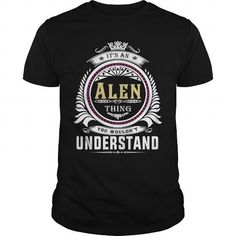 Alen . Its an Alen Thing You Wouldnt Understand  T Shirt Hoodie Hoodies YearName Birthday