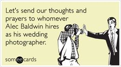 Let's send our thoughts and prayers to whomever Alec Baldwin hires as his wedding photographer. (via #spinpicks)