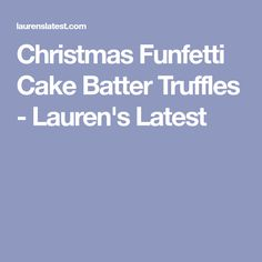 Christmas Funfetti Cake Batter Truffles - Lauren's Latest