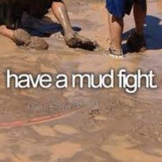 I've had a hay fight but nobody wants to have a mud fight. :((