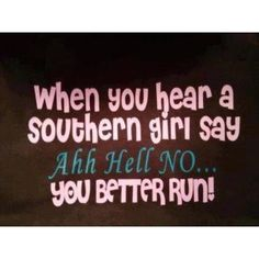 Can't help the southern thing:) Her Mama will have her back you need to run...