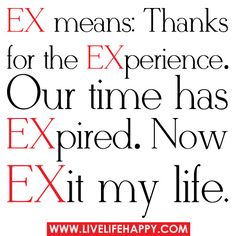 EX means: Thanks for the EXperience. Our time has EXpired. Now EXit my life.