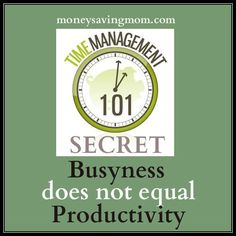 Time Management 101: Busyness does not equal productivity - I think I'm actually going to try to do this one!