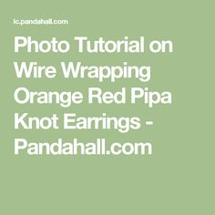Photo Tutorial on Wire Wrapping Orange Red Pipa Knot Earrings  - Pandahall.com