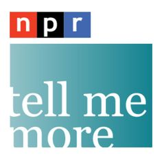 NPR: Tell Me More with Michel Martin    Show features a variety of segments examining U.S. and international news, ideas and people; its range of topics covers politics, faith and spirituality, the family, finance, arts and culture and lifestyle.