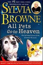 Sylvia Browne   All pets go to heaven