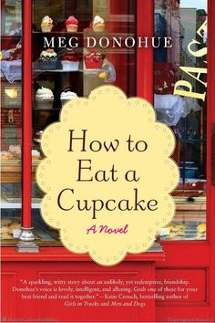How to Eat a Cupcake: A Novel by Meg Donohue  explores what happens when two childhood friends, Annie and Julia, reconnect as adults and decide to open a cupcakery.  A quick summer read with a feel good ending.