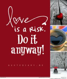 Love is a risk.  Do it anyway!